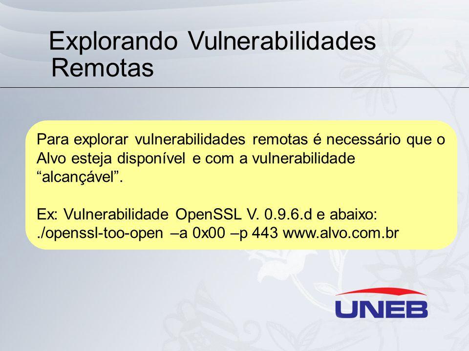 Explorando Vulnerabilidades Remotas Para explorar vulnerabilidades remotas é necessário que o Alvo esteja disponível e com a vulnerabilidade alcançável.