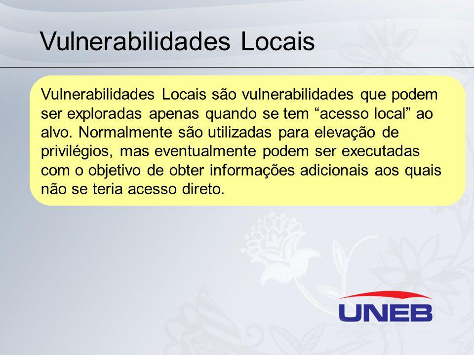 Vulnerabilidades Locais Vulnerabilidades Locais são vulnerabilidades que podem ser exploradas apenas quando se tem acesso local ao alvo.