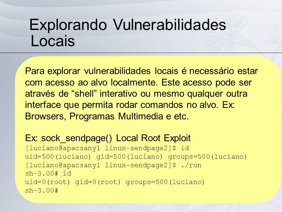 Explorando Vulnerabilidades Locais Para explorar vulnerabilidades locais é necessário estar com acesso ao alvo localmente.
