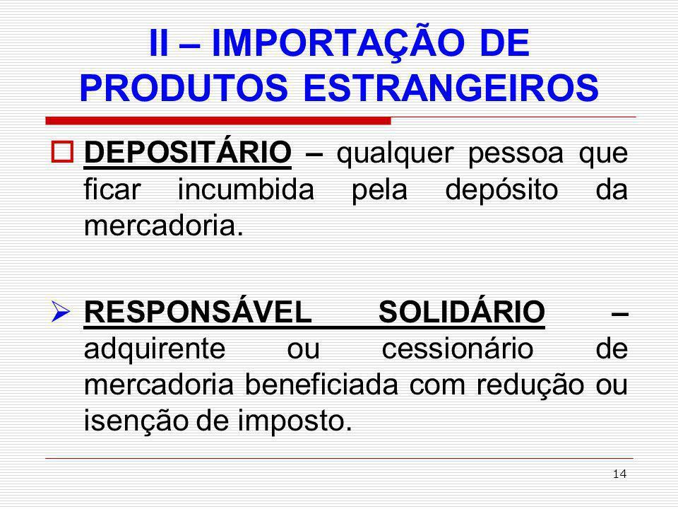 15 IMPOSTO DE EXPORTAÇÃO – IE Imposto sobre Exportação, para o exterior, de produtos nacionais ou nacionalizados.