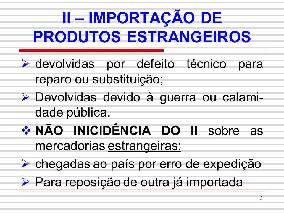 7 II – IMPORTAÇÃO DE PRODUTOS ESTRANGEIROS Objeto de perdimento; devolvida ao exterior antes do registro da declaração de importação ALÍQUOTA: (03 tipos) Alíquota Ad Valorem : sobre o valor da mercadoria