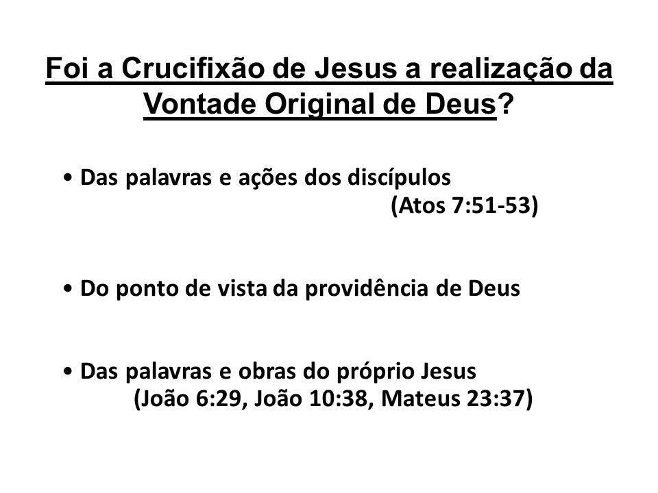 Foi a Crucifixão de Jesus a realização da Vontade Original de Deus.