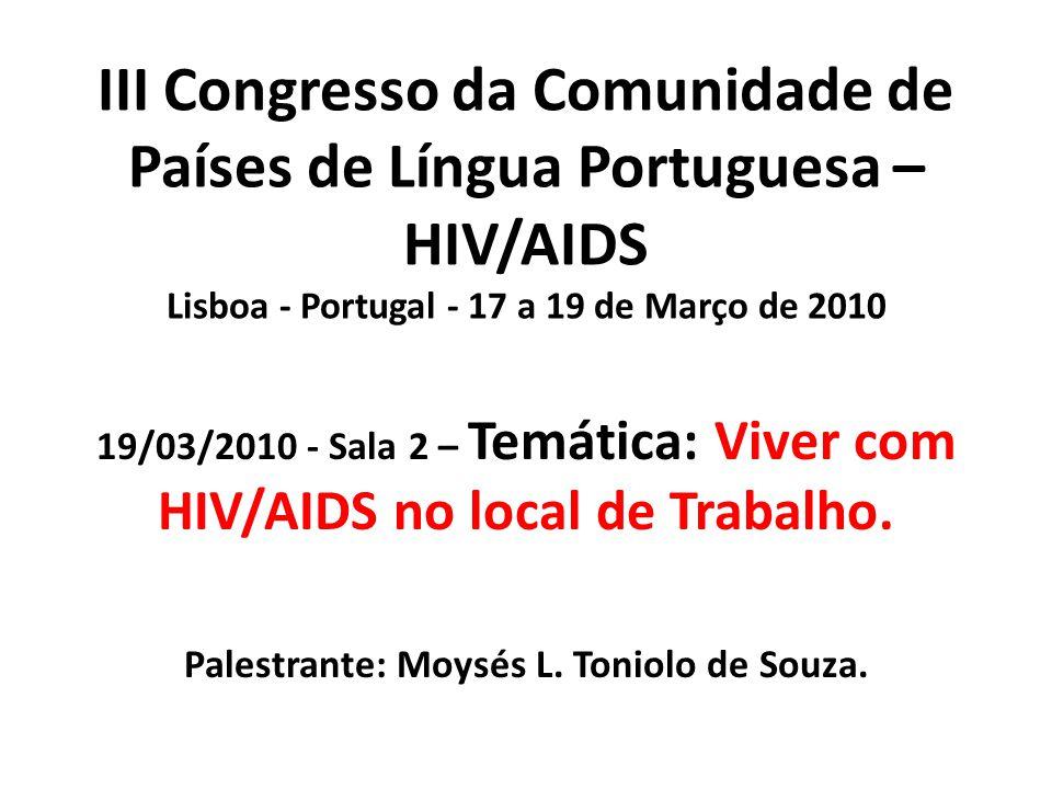 III Congresso da Comunidade de Países de Língua Portuguesa – HIV/AIDS Lisboa - Portugal - 17 a 19 de Março de 2010 19/03/2010 - Sala 2 – Temática: Viv