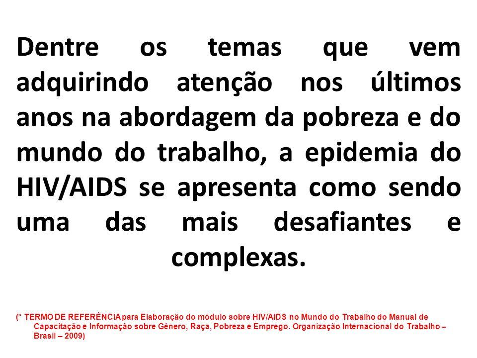 Dentre os temas que vem adquirindo atenção nos últimos anos na abordagem da pobreza e do mundo do trabalho, a epidemia do HIV/AIDS se apresenta como s