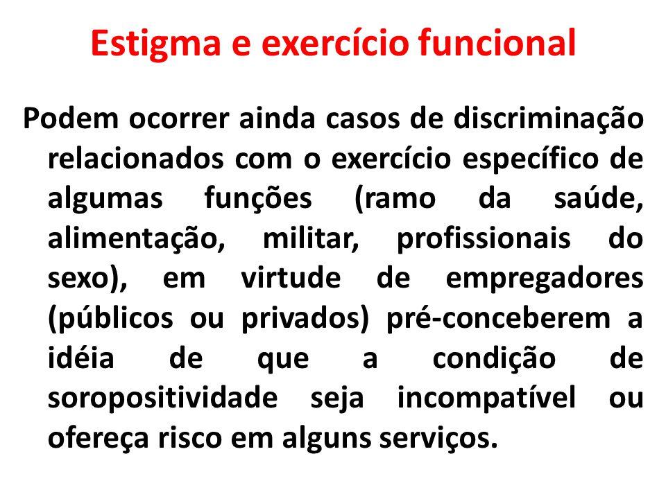 Estigma e exercício funcional Podem ocorrer ainda casos de discriminação relacionados com o exercício específico de algumas funções (ramo da saúde, al