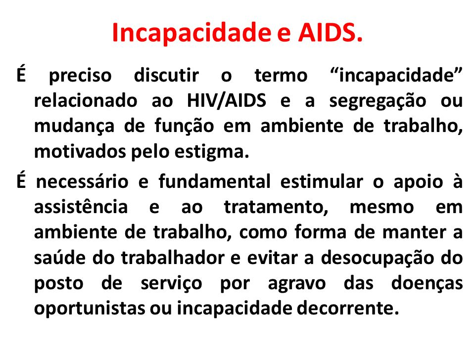 Incapacidade e AIDS. É preciso discutir o termo incapacidade relacionado ao HIV/AIDS e a segregação ou mudança de função em ambiente de trabalho, moti