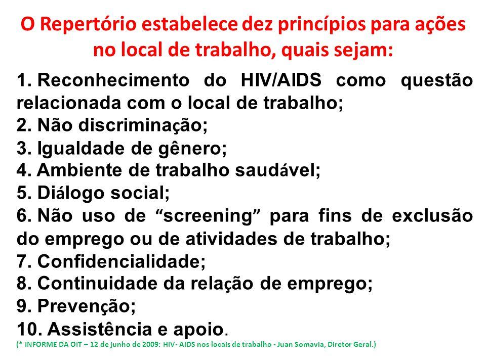 O Repertório estabelece dez princípios para ações no local de trabalho, quais sejam: 1. Reconhecimento do HIV/AIDS como questão relacionada com o loca