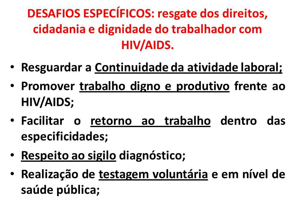 DESAFIOS ESPECÍFICOS: resgate dos direitos, cidadania e dignidade do trabalhador com HIV/AIDS. Resguardar a Continuidade da atividade laboral; Promove