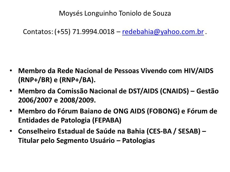 Moysés Longuinho Toniolo de Souza Contatos: (+55) 71.9994.0018 – redebahia@yahoo.com.br.redebahia@yahoo.com.br Membro da Rede Nacional de Pessoas Vive