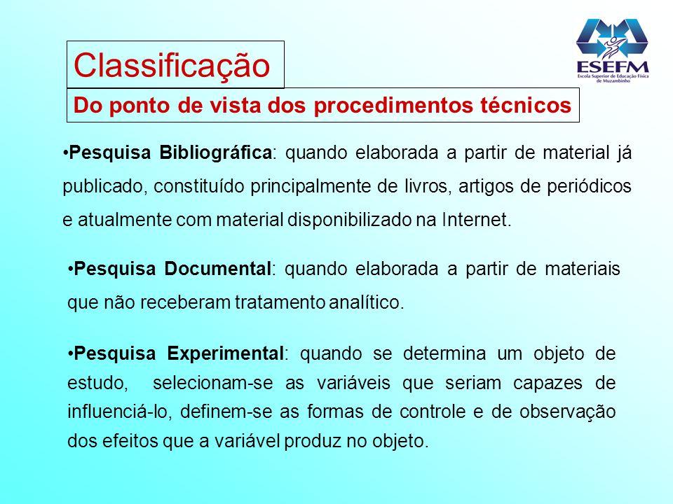 Do ponto de vista dos procedimentos técnicos Pesquisa Bibliográfica: quando elaborada a partir de material já publicado, constituído principalmente de