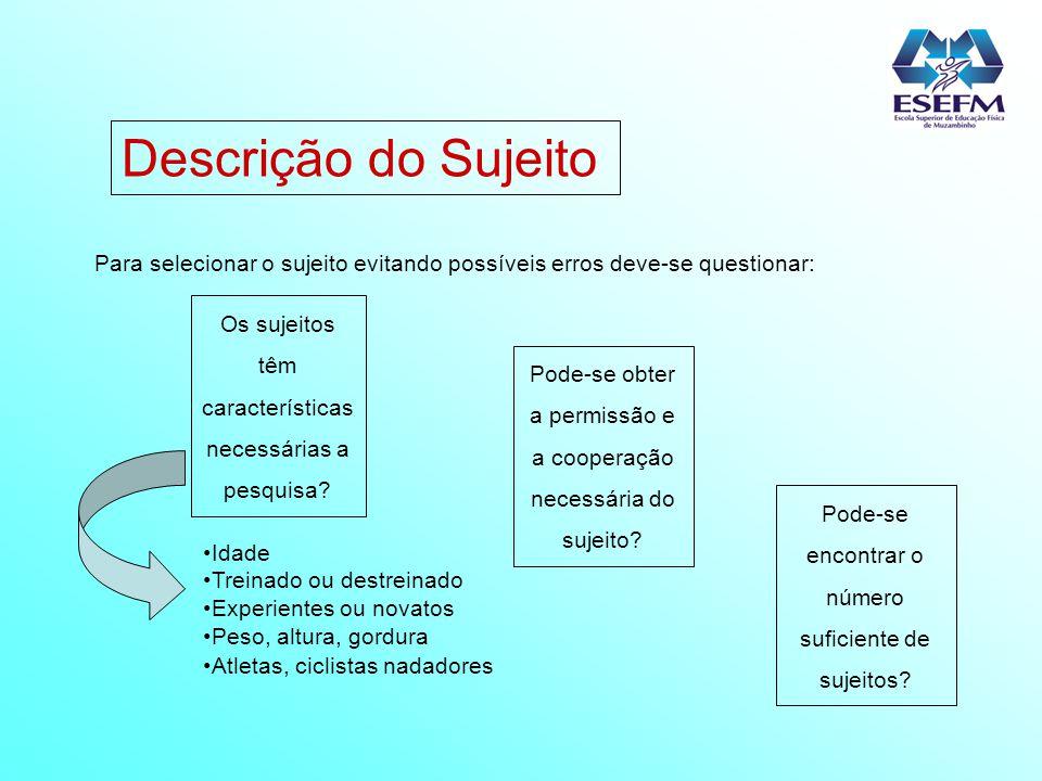 Descrição do Sujeito Para selecionar o sujeito evitando possíveis erros deve-se questionar: Os sujeitos têm características necessárias a pesquisa? Po