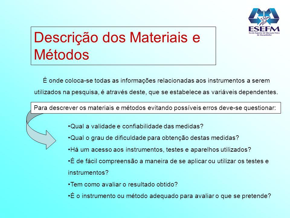 Descrição dos Materiais e Métodos É onde coloca-se todas as informações relacionadas aos instrumentos a serem utilizados na pesquisa, é através deste,