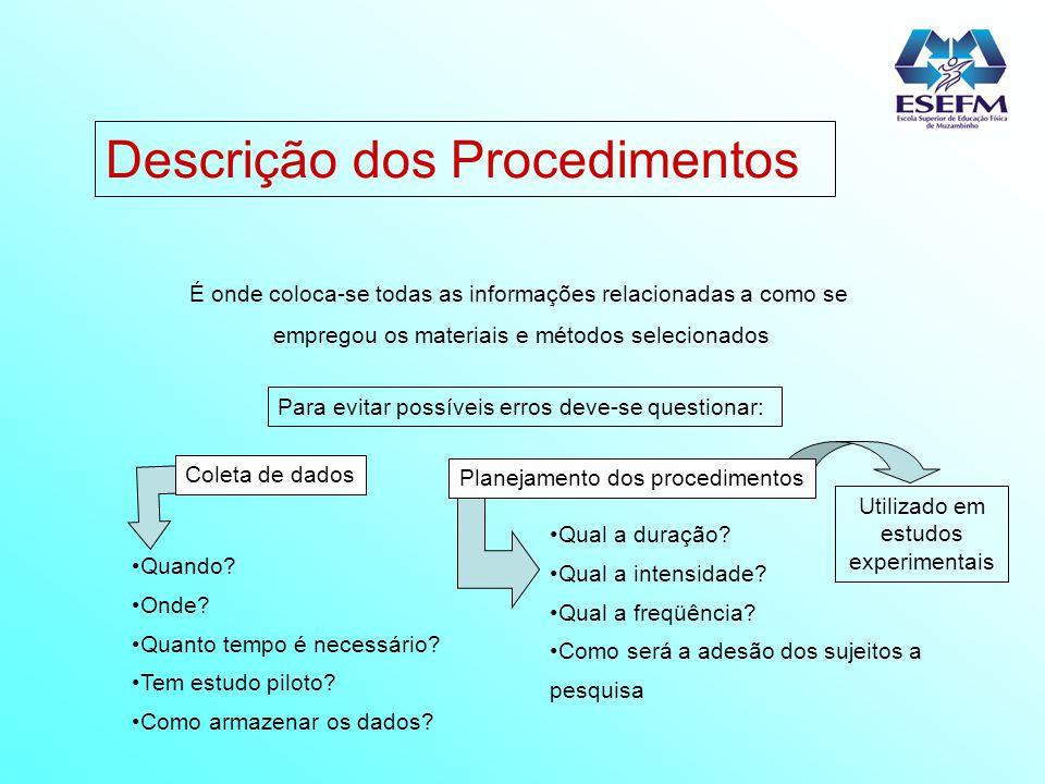 Descrição dos Procedimentos É onde coloca-se todas as informações relacionadas a como se empregou os materiais e métodos selecionados Para evitar poss
