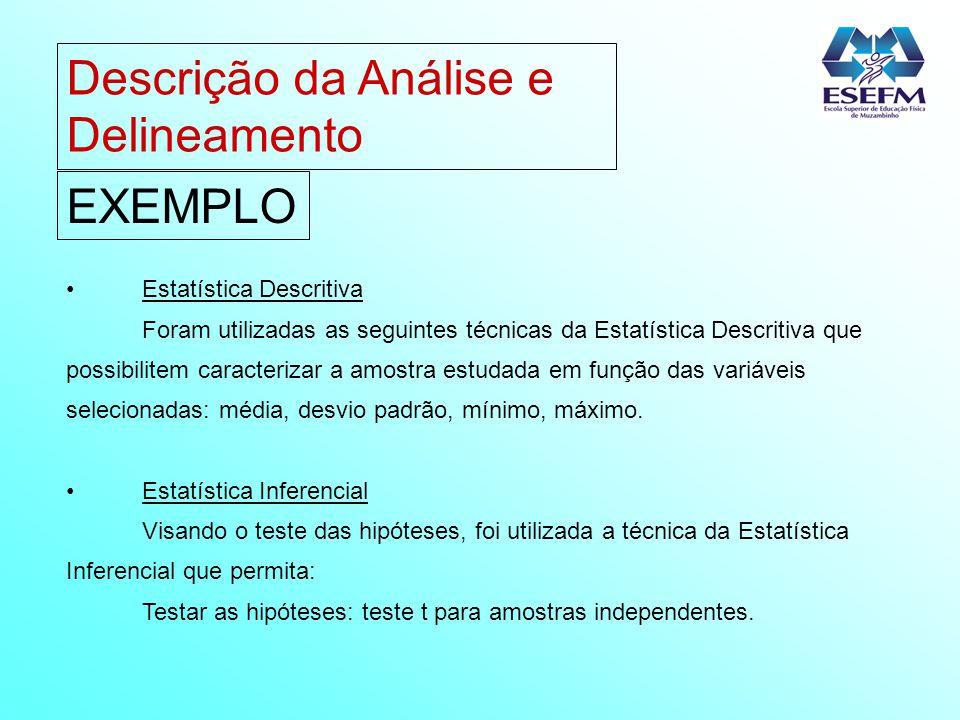 Descrição da Análise e Delineamento EXEMPLO Estatística Descritiva Foram utilizadas as seguintes técnicas da Estatística Descritiva que possibilitem c