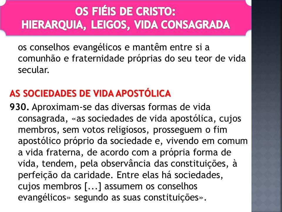 os conselhos evangélicos e mantêm entre si a comunhão e fraternidade próprias do seu teor de vida secular.