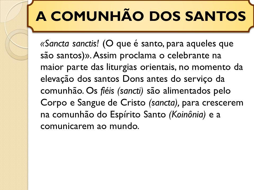 «Sancta sanctis.(O que é santo, para aqueles que são santos)».