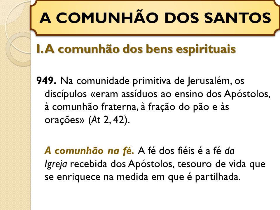 I.A comunhão dos bens espirituais 949.