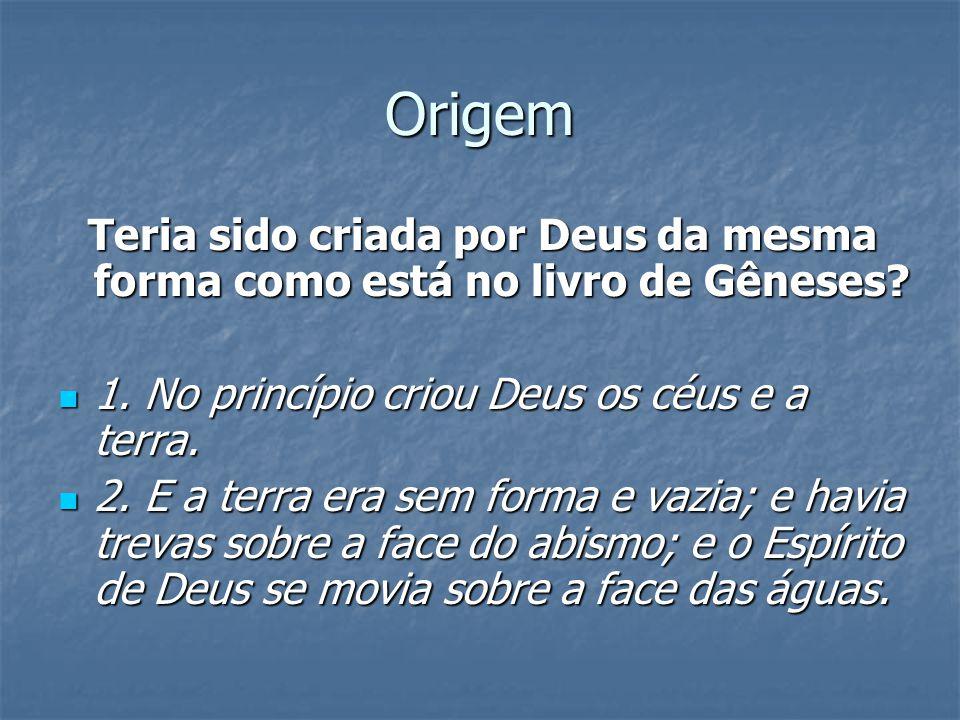 Origem Teria sido criada por Deus da mesma forma como está no livro de Gêneses? 1. No princípio criou Deus os céus e a terra. 1. No princípio criou De