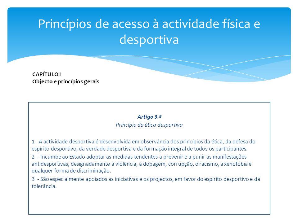 Artigo 3.º Princípio da ética desportiva 1 - A actividade desportiva é desenvolvida em observância dos princípios da ética, da defesa do espírito desp