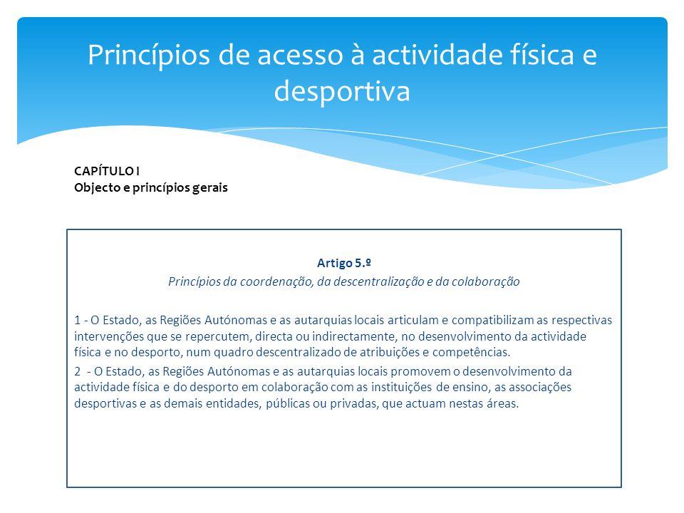 Artigo 5.º Princípios da coordenação, da descentralização e da colaboração 1 - O Estado, as Regiões Autónomas e as autarquias locais articulam e compa