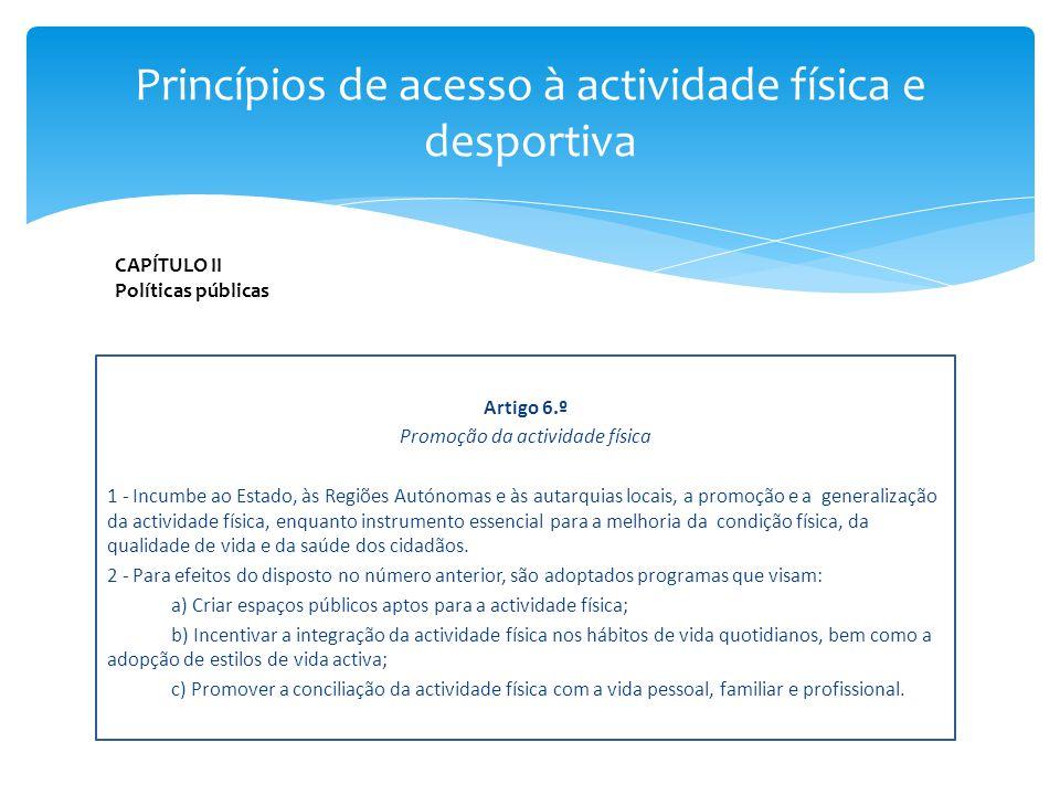 Artigo 6.º Promoção da actividade física 1 - Incumbe ao Estado, às Regiões Autónomas e às autarquias locais, a promoção e a generalização da actividad