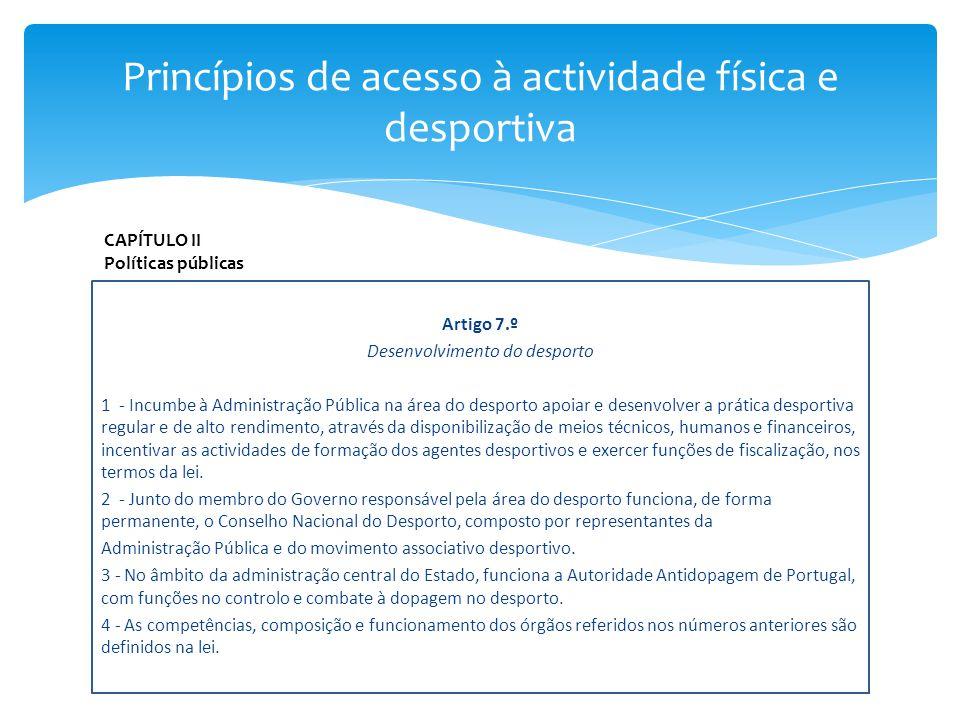 Artigo 7.º Desenvolvimento do desporto 1 - Incumbe à Administração Pública na área do desporto apoiar e desenvolver a prática desportiva regular e de