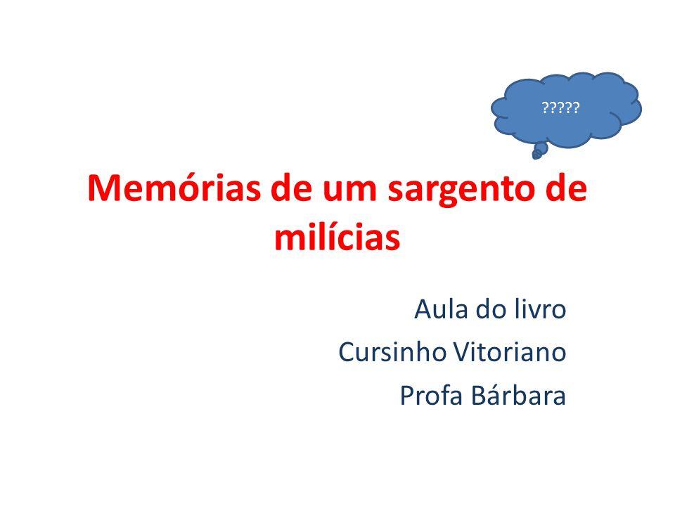 Memórias de um sargento de milícias Aula do livro Cursinho Vitoriano Profa Bárbara ?????