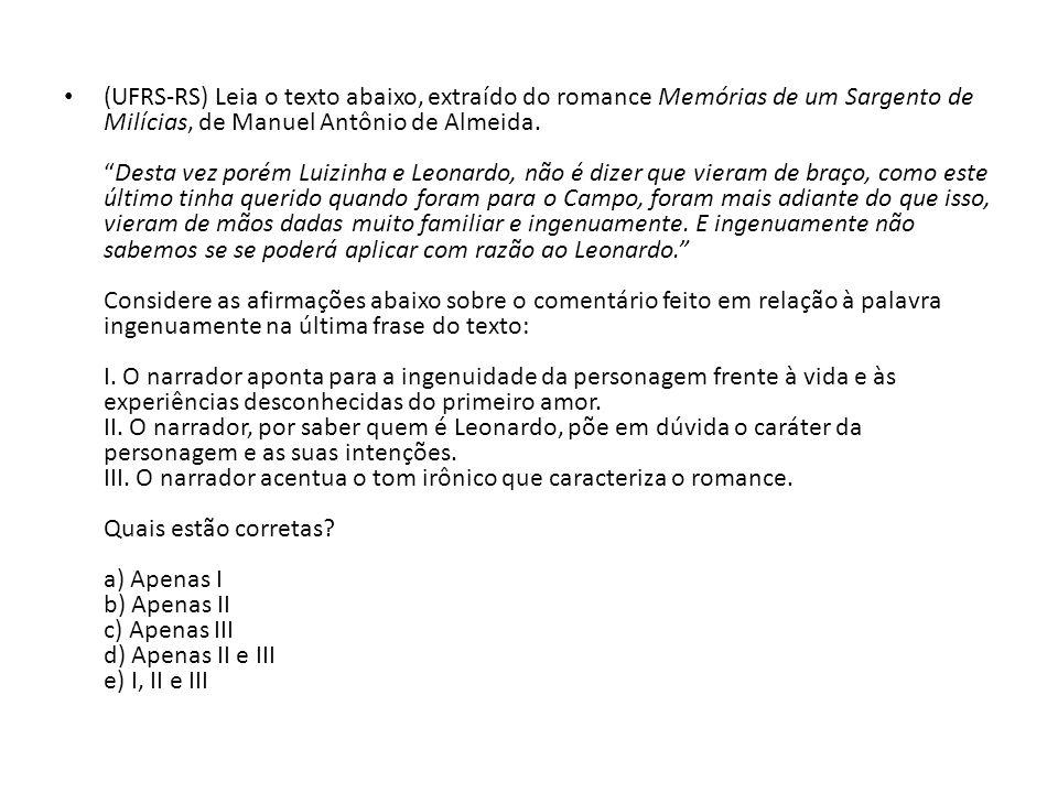 (UFRS-RS) Leia o texto abaixo, extraído do romance Memórias de um Sargento de Milícias, de Manuel Antônio de Almeida.Desta vez porém Luizinha e Leonar