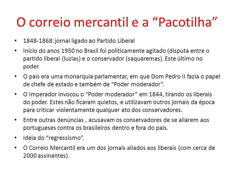 O correio mercantil e a Pacotilha 1848-1868: jornal ligado ao Partido Liberal Início do anos 1950 no Brasil foi politicamente agitado (disputa entre o