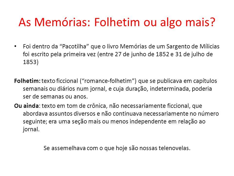 As Memórias: Folhetim ou algo mais? Foi dentro da Pacotilha que o livro Memórias de um Sargento de Mílicias foi escrito pela primeira vez (entre 27 de