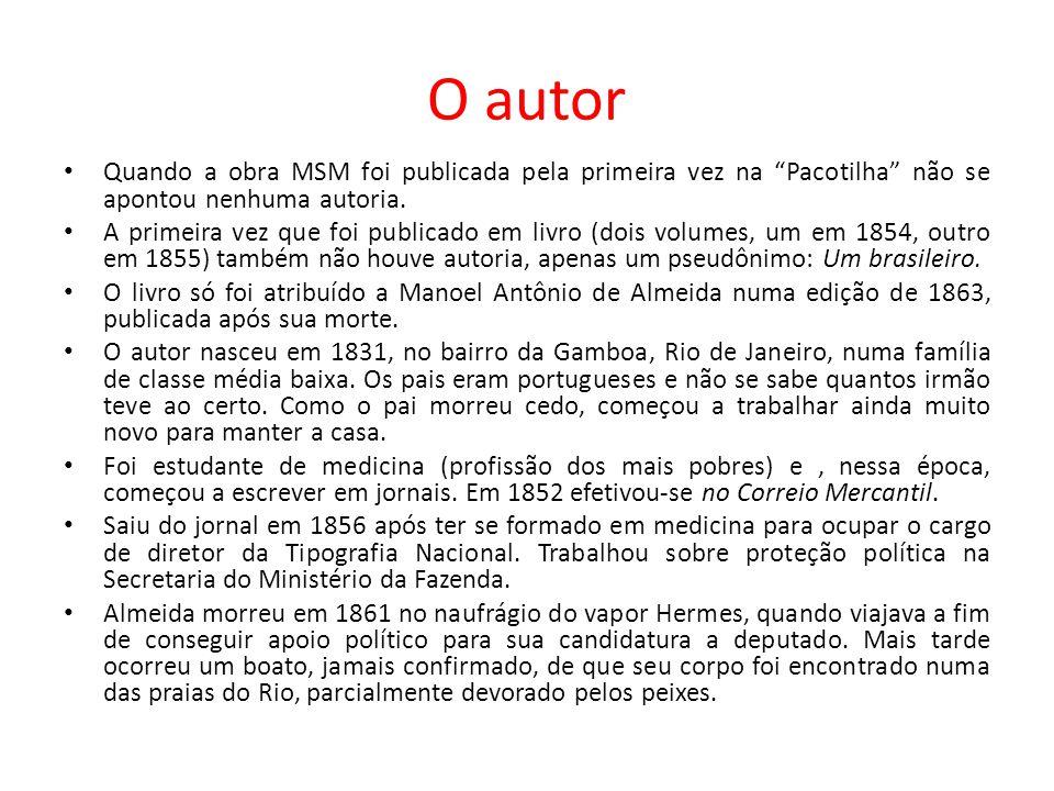 O autor Quando a obra MSM foi publicada pela primeira vez na Pacotilha não se apontou nenhuma autoria. A primeira vez que foi publicado em livro (dois