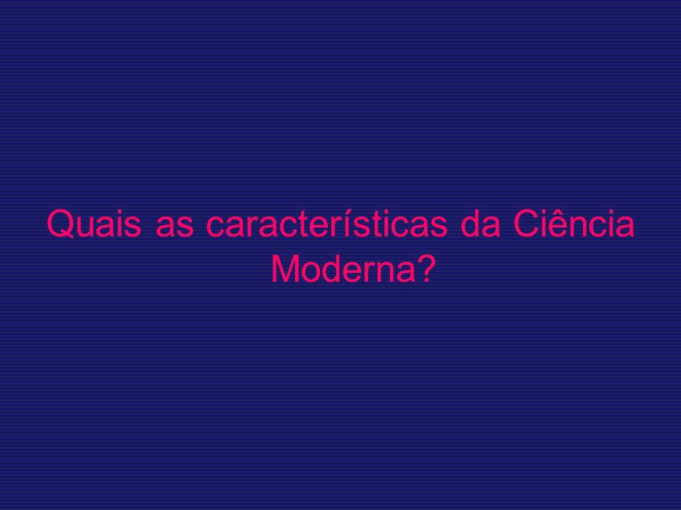 Quais as características da Ciência Moderna?