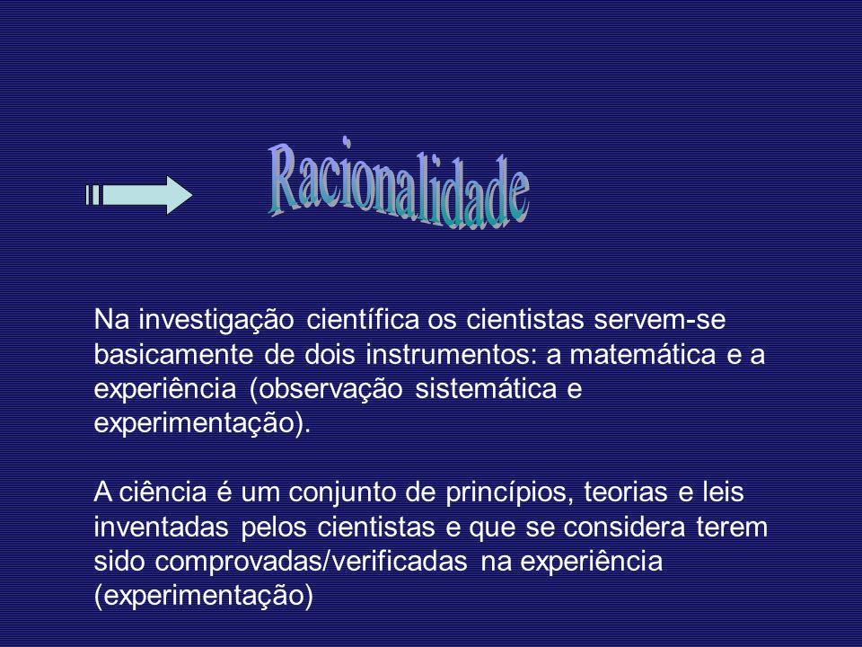 Na investigação científica os cientistas servem-se basicamente de dois instrumentos: a matemática e a experiência (observação sistemática e experimentação).