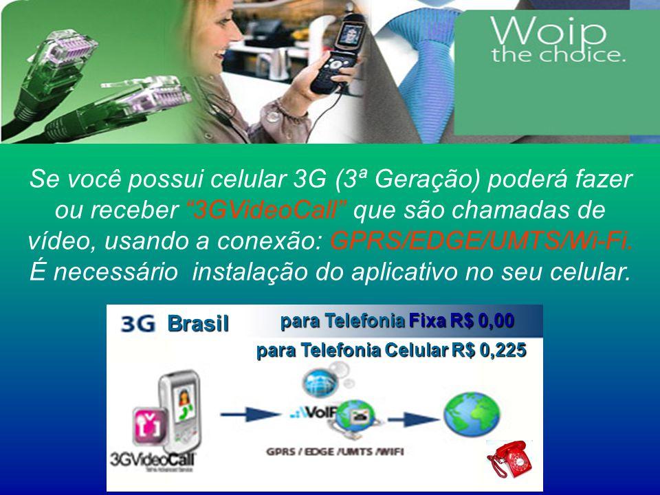 3GVideoCall Se você possui celular 3G (3ª Geração) poderá fazer ou receber 3GVideoCall que são chamadas de vídeo, usando a conexão: GPRS/EDGE/UMTS/Wi-Fi.