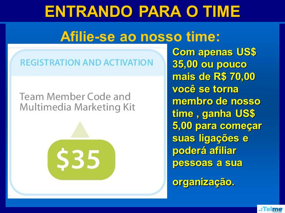 ENTRANDO PARA O TIME Afilie-se ao nosso time: Com apenas US$ 35,00 ou pouco mais de R$ 70,00 você se torna membro de nosso time, ganha US$ 5,00 para começar suas ligações e poderá afiliar pessoas a sua organização.