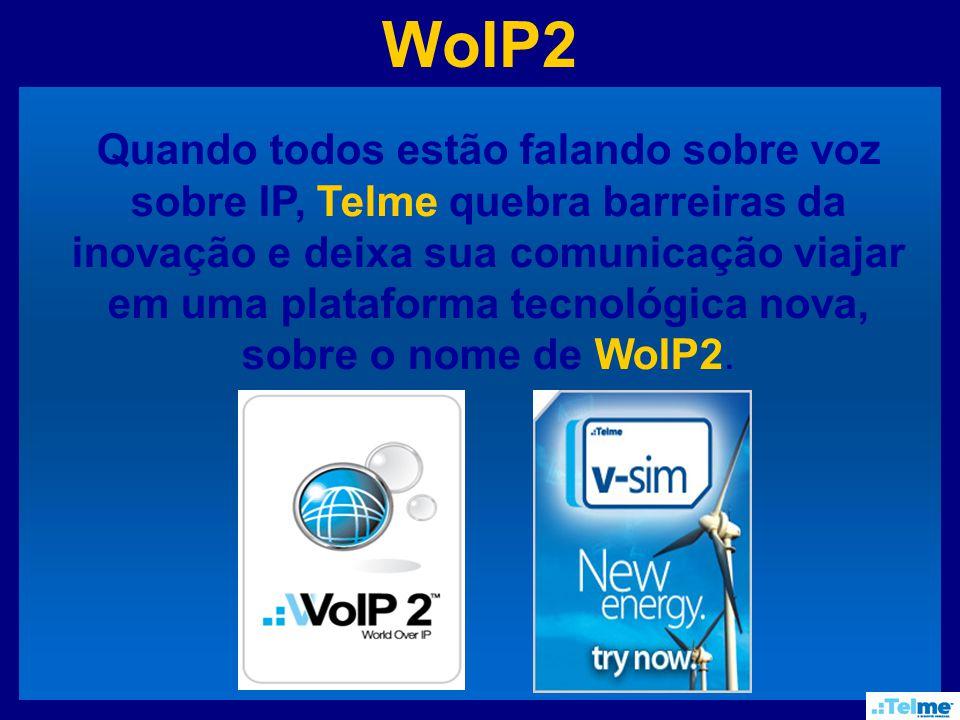 WoIP2 Quando todos estão falando sobre voz sobre IP, Telme quebra barreiras da inovação e deixa sua comunicação viajar em uma plataforma tecnológica nova, sobre o nome de WoIP2.