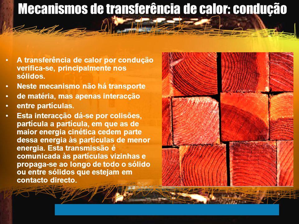 Mecanismos de transferência de calor: condução A transferência de calor por condução verifica-se, principalmente nos sólidos. Neste mecanismo não há t