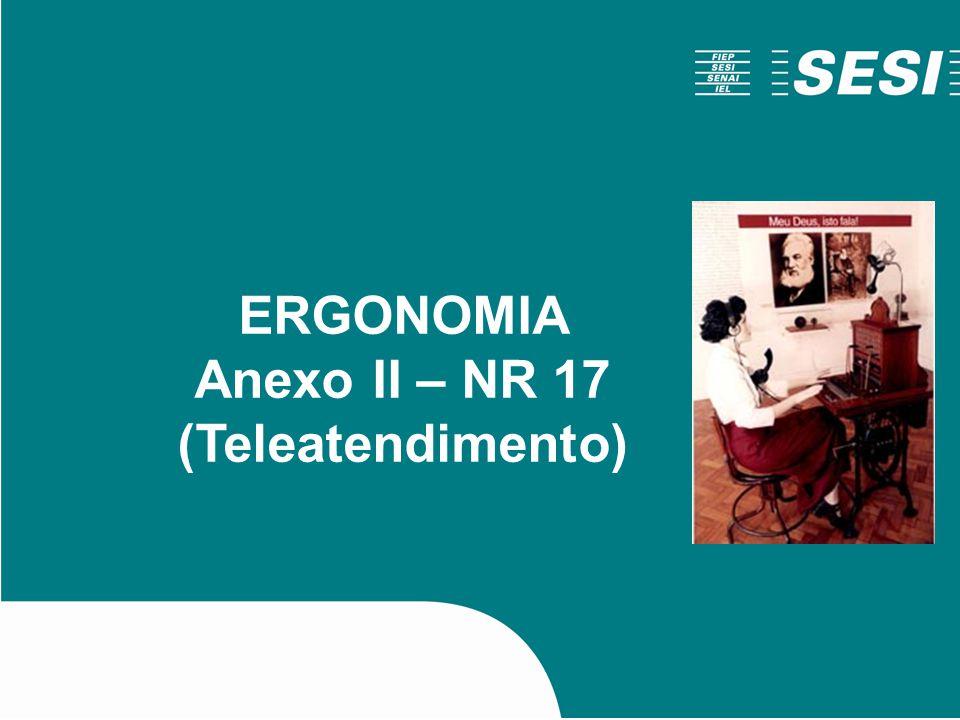 SÉRIE SAÚDE E QUALIDADE DE VIDA Ergonomia Anexo II - NR 17 ERGONOMIA Anexo II – NR 17 (Teleatendimento)