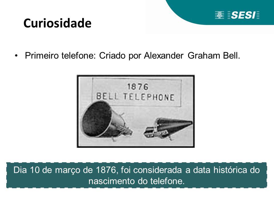 Curiosidade Dia 10 de março de 1876, foi considerada a data histórica do nascimento do telefone. Primeiro telefone: Criado por Alexander Graham Bell.