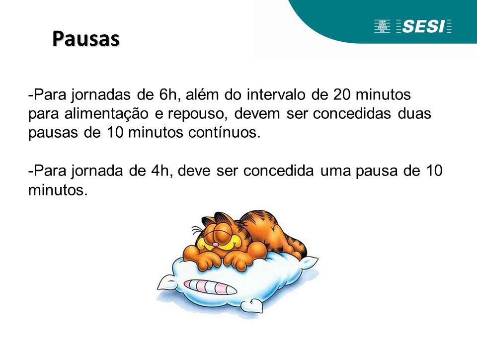 -Para jornadas de 6h, além do intervalo de 20 minutos para alimentação e repouso, devem ser concedidas duas pausas de 10 minutos contínuos. -Para jorn