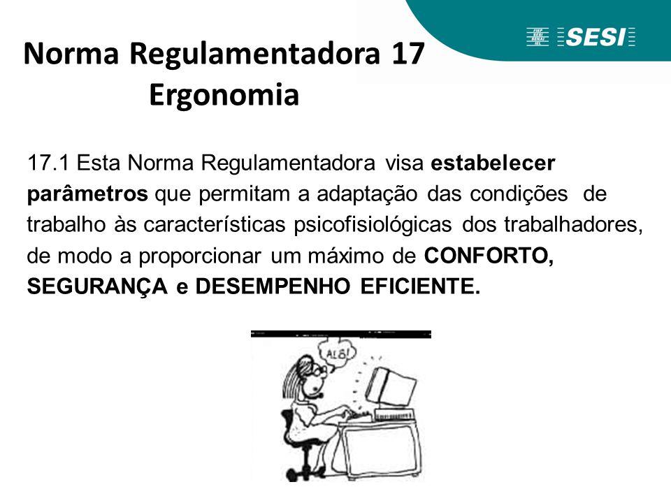17.1 Esta Norma Regulamentadora visa estabelecer parâmetros que permitam a adaptação das condições de trabalho às características psicofisiológicas do