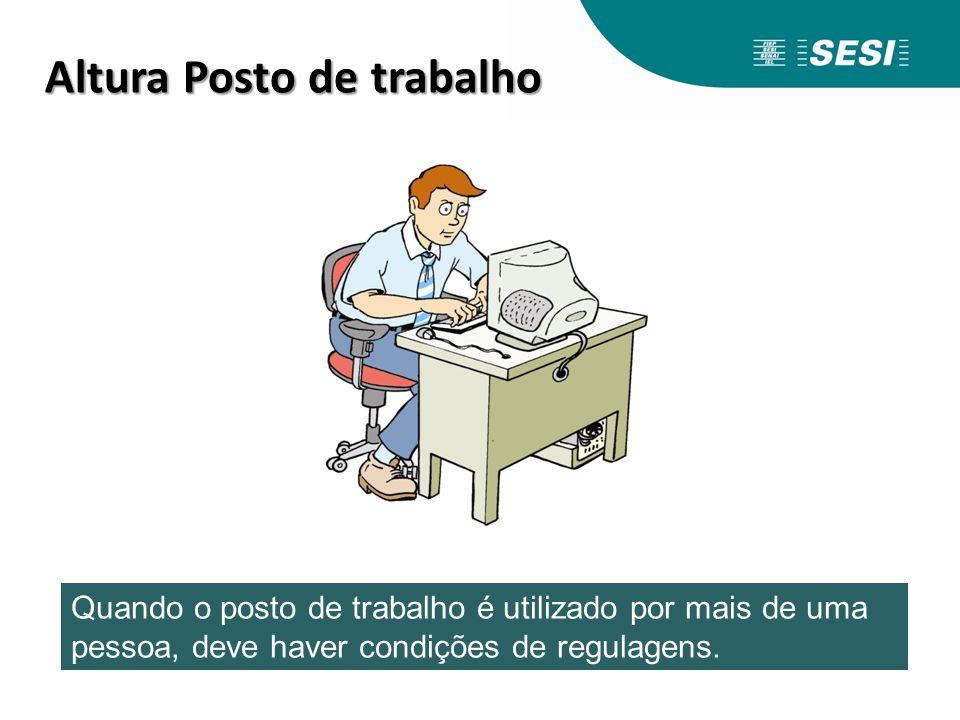 Altura Posto de trabalho Altura Posto de trabalho Quando o posto de trabalho é utilizado por mais de uma pessoa, deve haver condições de regulagens.