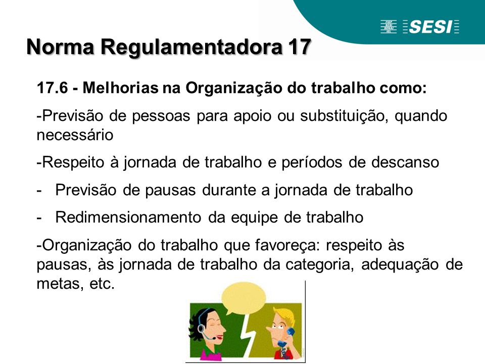 17.6 - Melhorias na Organização do trabalho como: -Previsão de pessoas para apoio ou substituição, quando necessário -Respeito à jornada de trabalho e