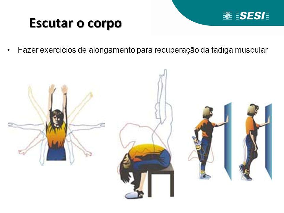 Escutar o corpo Fazer exercícios de alongamento para recuperação da fadiga muscular