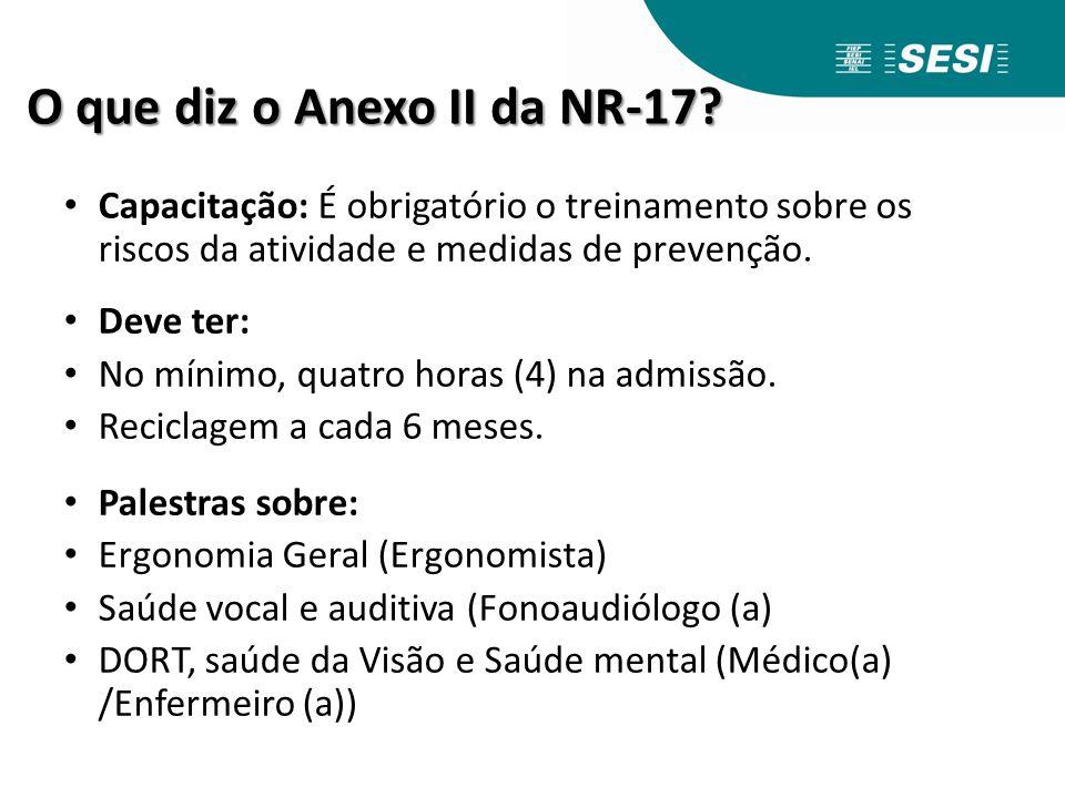 O que diz o Anexo II da NR-17? Capacitação: É obrigatório o treinamento sobre os riscos da atividade e medidas de prevenção. Deve ter: No mínimo, quat