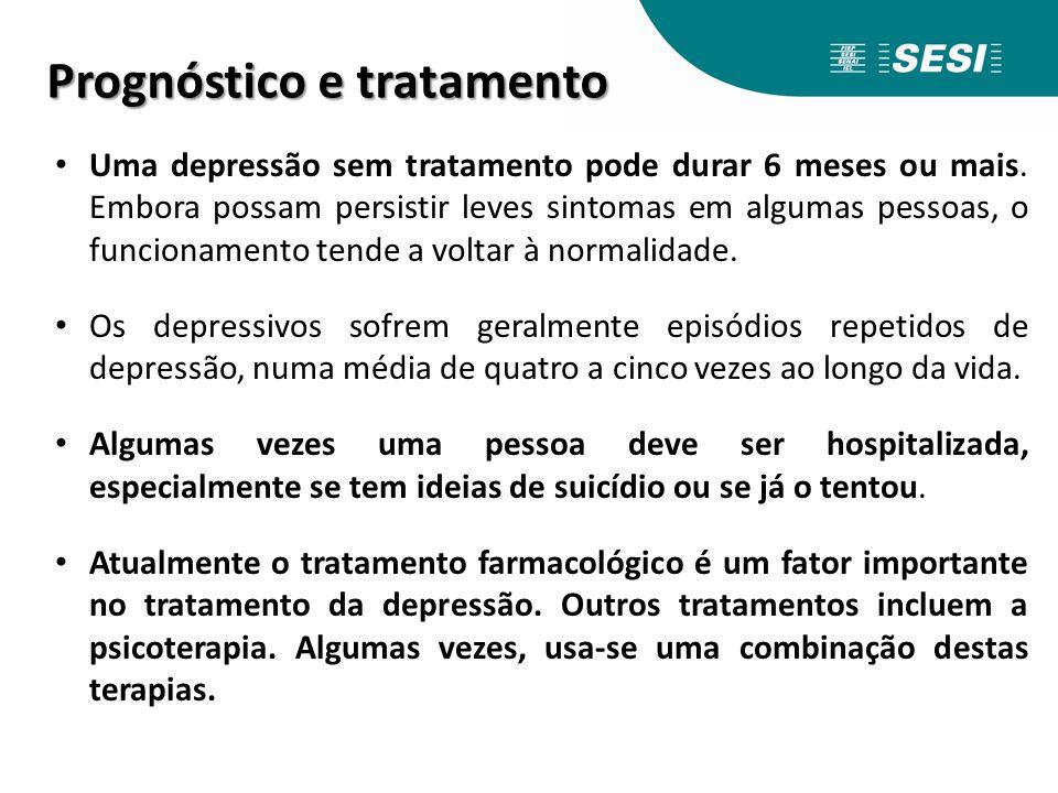 Prognóstico e tratamento Uma depressão sem tratamento pode durar 6 meses ou mais. Embora possam persistir leves sintomas em algumas pessoas, o funcion