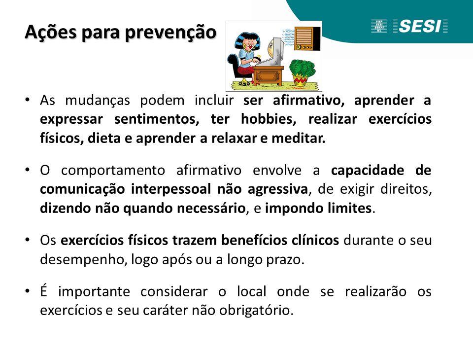 Ações para prevenção As mudanças podem incluir ser afirmativo, aprender a expressar sentimentos, ter hobbies, realizar exercícios físicos, dieta e apr