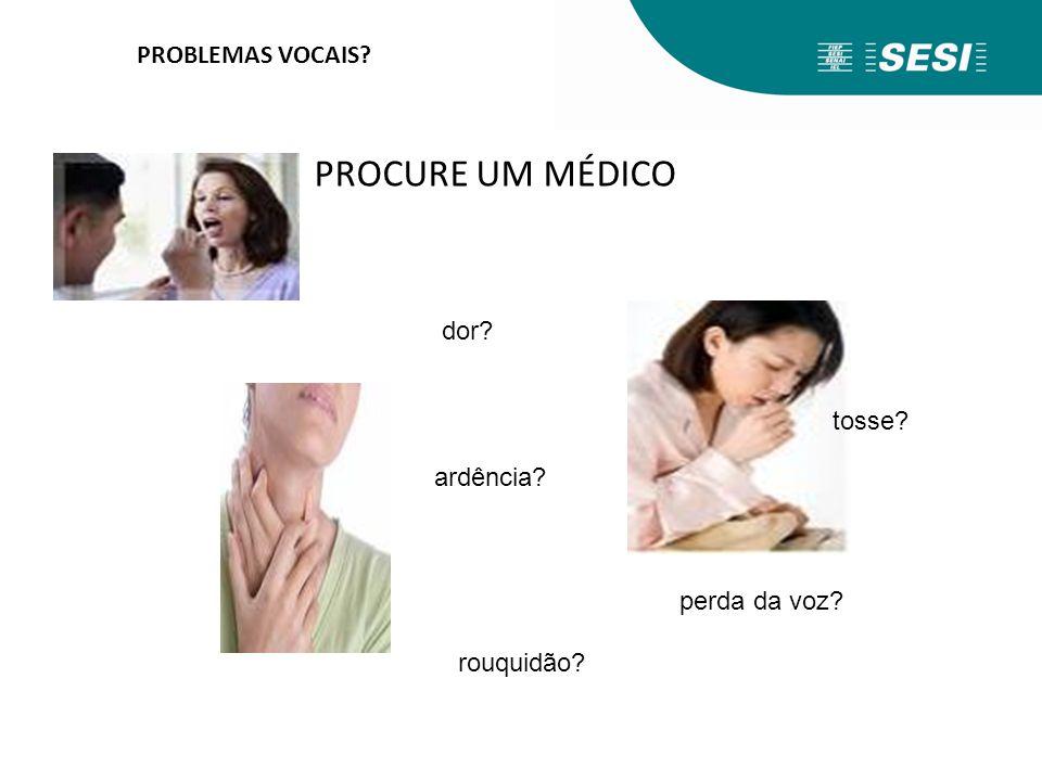PROBLEMAS VOCAIS? PROCURE UM MÉDICO rouquidão? dor? tosse? ardência? perda da voz?