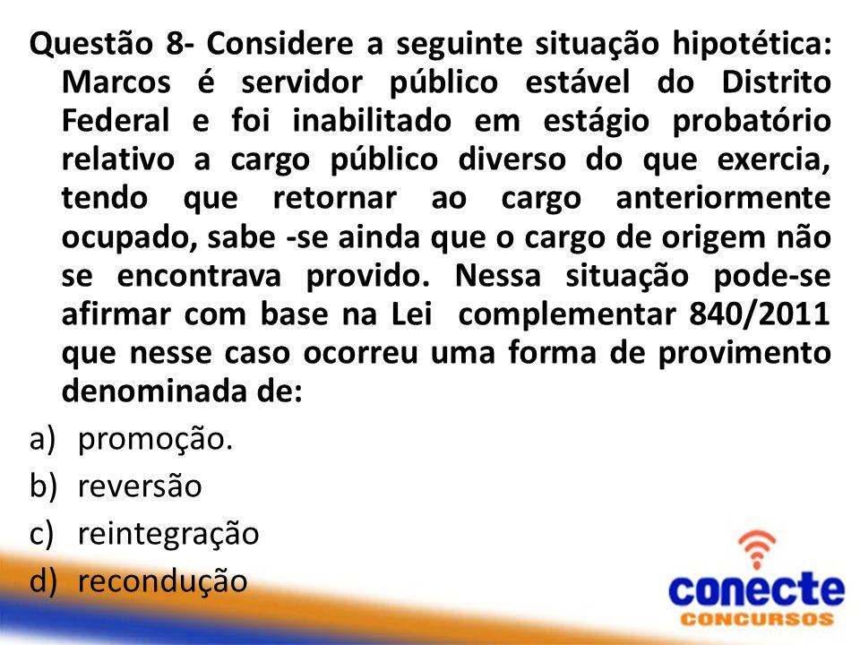 Questão 8- Considere a seguinte situação hipotética: Marcos é servidor público estável do Distrito Federal e foi inabilitado em estágio probatório rel