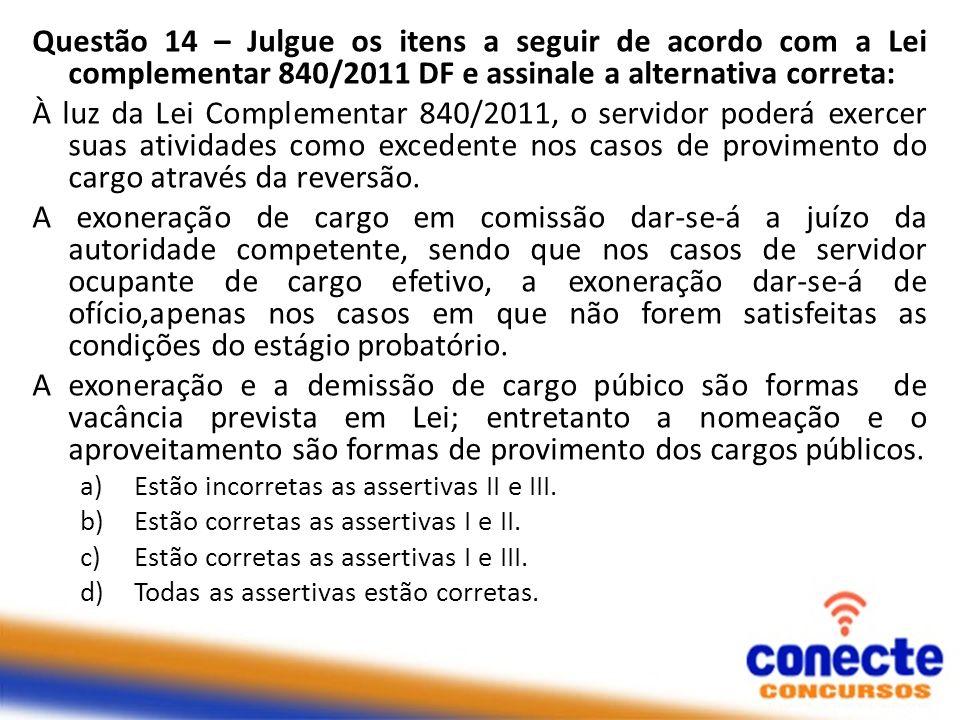 Questão 14 – Julgue os itens a seguir de acordo com a Lei complementar 840/2011 DF e assinale a alternativa correta: À luz da Lei Complementar 840/201